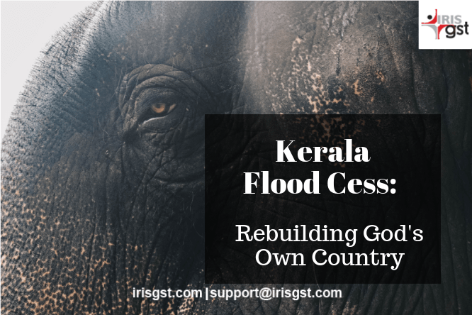Kerala Flood Cess – Rebuilding Gods Own Country