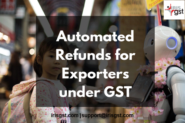 Automated Refunds for Exporters under GST