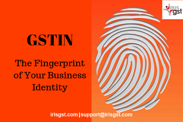 GSTIN – The Fingerprint to your Business Identity
