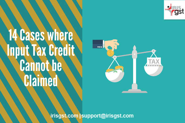 Cases where Input Tax Credit (ITC) cannot be Claimed