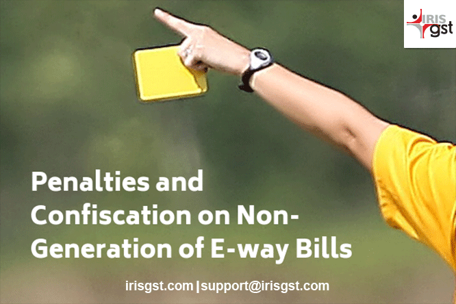 Penalties and Confiscation on non-generation of E-way bill