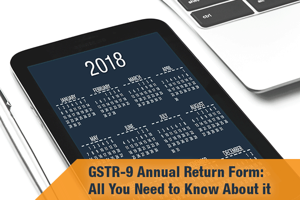 GSTR 9 Annual Return Form: Parts and Sub-sections Explained