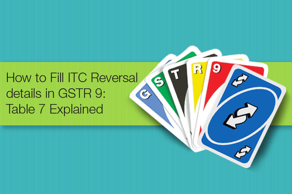 How to Fill ITC Reversal details in GSTR 9: Table 7 Explained