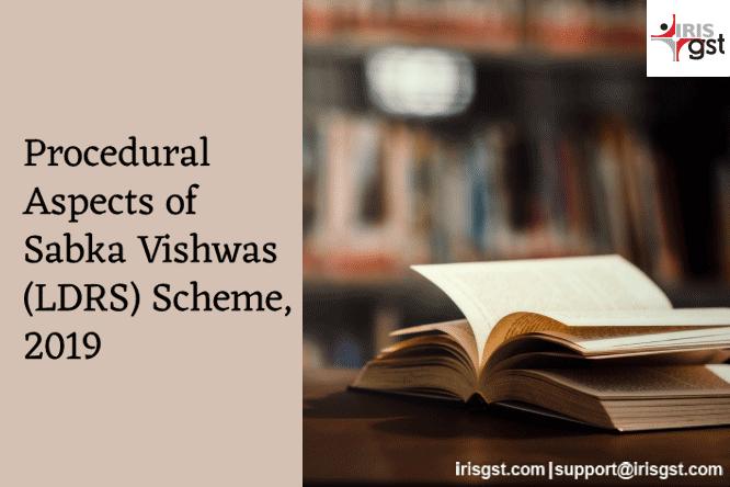 Procedural Aspects of Sabka Vishwas (LDRS) Scheme