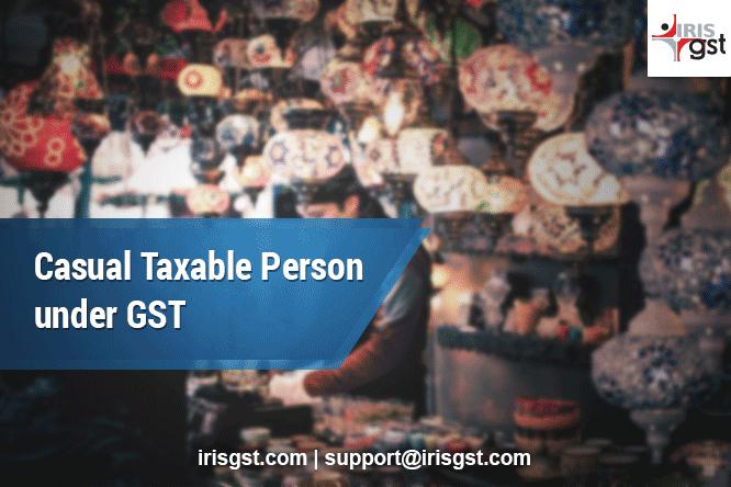 Casual Taxable person under GST
