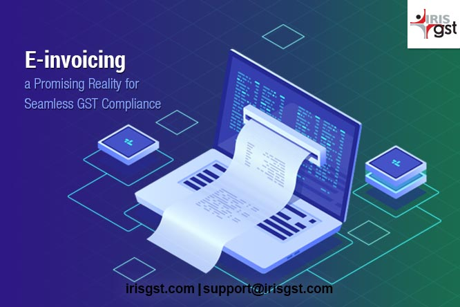 E-invoicing in India- a Promising Reality for a Seamless GST Compliance
