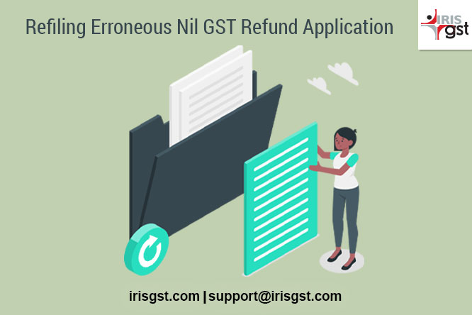 Refiling Erroneous Nil GST Refund Application