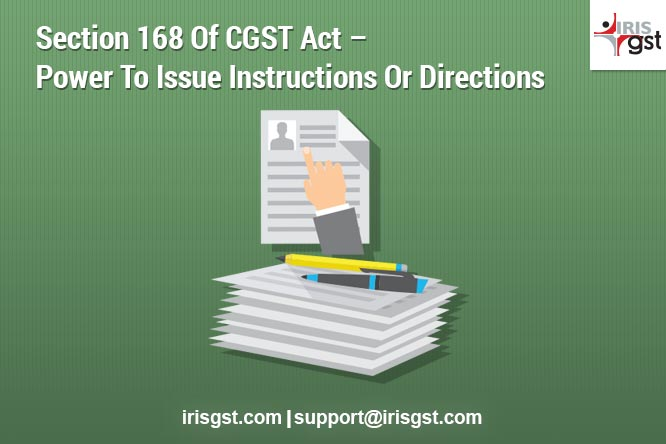 Section 168 Of CGST Act – Power To Issue Instructions Or Directions