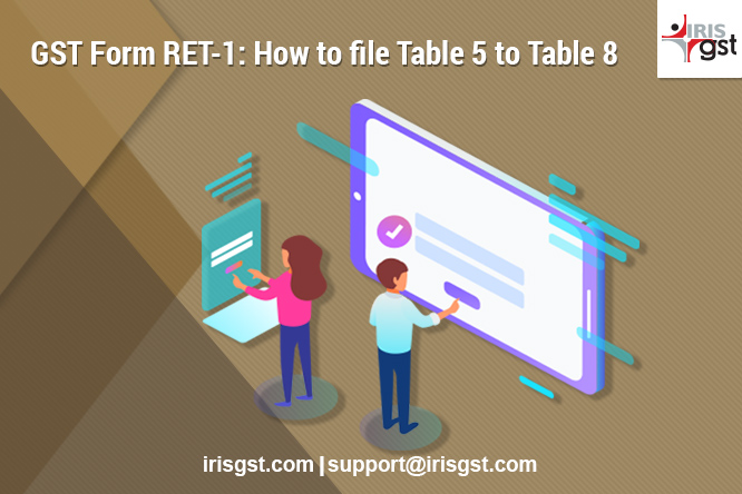 RET-1 New Return: How to fill Table 5 to Table 8