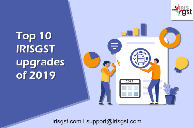 Top 10 IRISGST upgrades of 2019 that helped you ease your compliance journey!