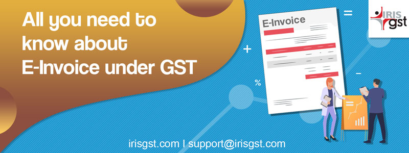 All You need to Know About E-invoice under GST