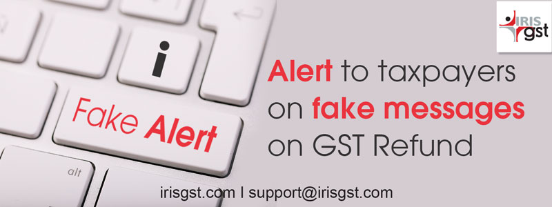 Alert to taxpayers on fake messages on GST Refund