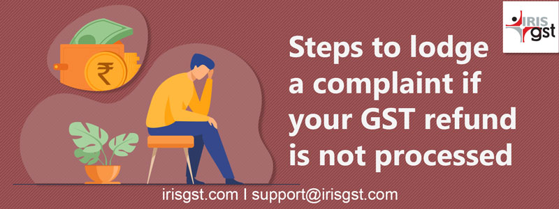Steps to lodge a complaint if your GST refund is not processed