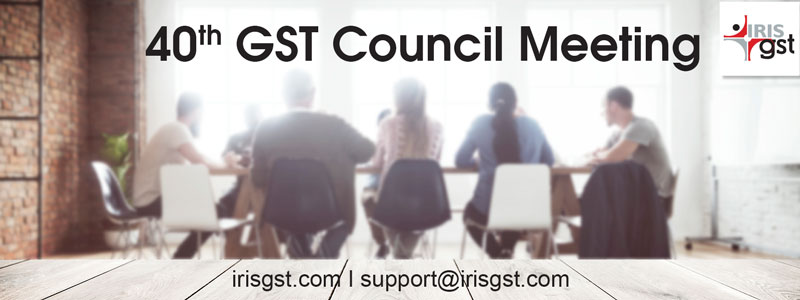 40th GST Council Meeting – Highlights
