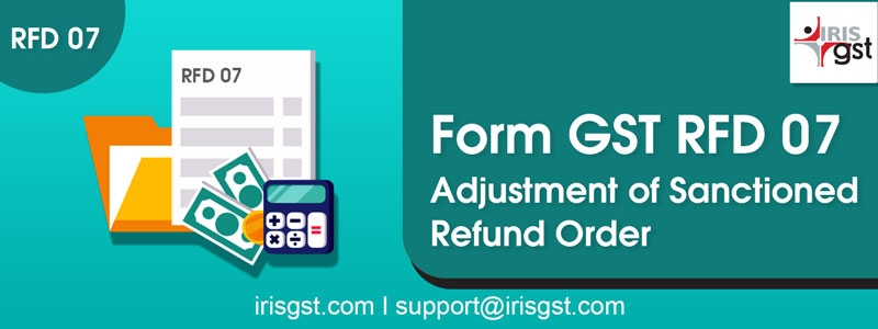 Form GST RFD-07: Adjustment of Sanctioned Refund Order