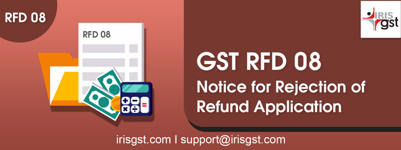Form RFD-08: Notice For Rejection Of Refund Application