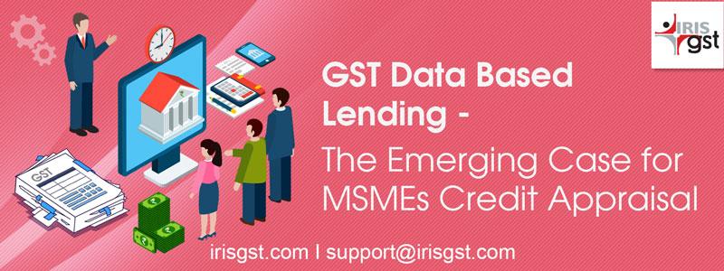 GST Data Based Lending – The Emerging Case for MSMEs Credit Appraisal