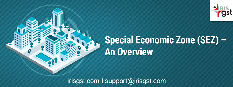 Special Economic Zone (SEZ) – An Overview