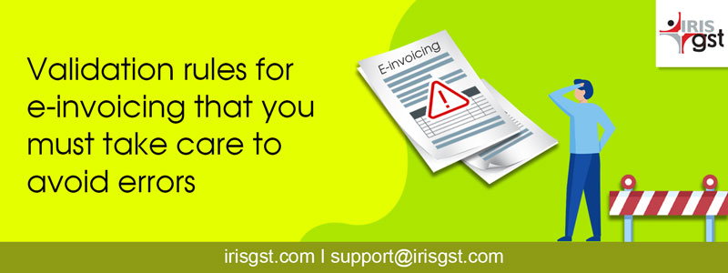 Validation rules for e-invoicing that you must take care to avoid errors