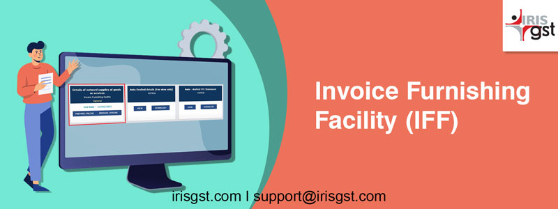 Invoice Furnishing Facility (IFF) under GST