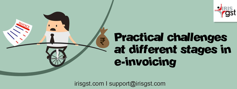 Practical challenges at different stages in e-invoicing